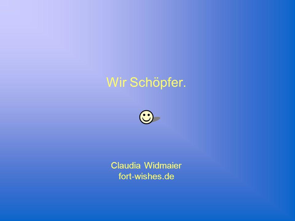 Wir Schöpfer. Claudia Widmaier fort-wishes.de