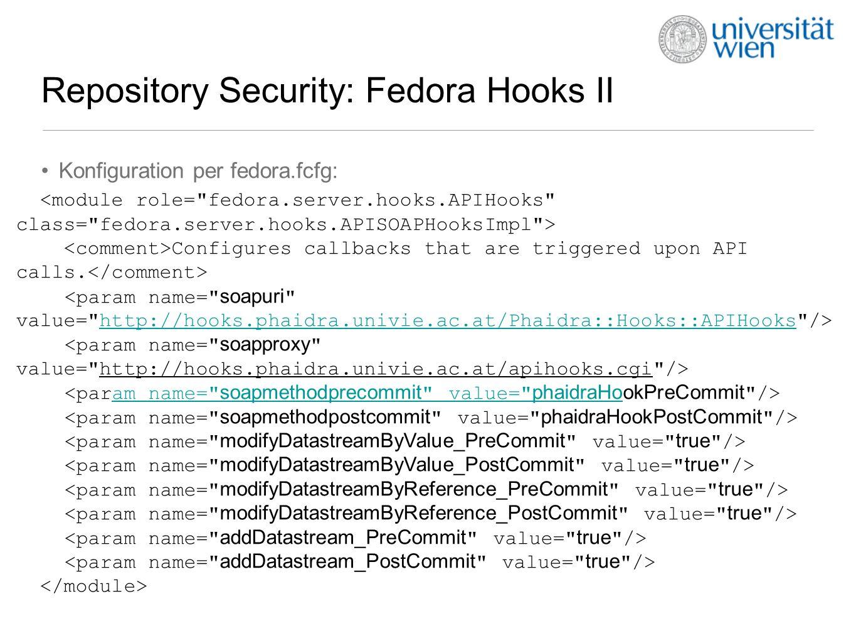 Repository Security: Fedora Hooks III Beispiele in Phaidra für preCommit-Validation: Metadata-Validation setStatus A Beispiele in Phaidra für postCommit-Generation: DC aus Metadaten generieren POLICY aus RIGHTS generieren: http://phaidra.univie.ac.at/XML/V1.0/rights tw