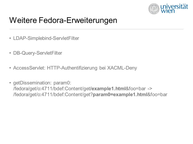 Weitere Fedora-Erweiterungen LDAP-Simplebind-ServletFilter DB-Query-ServletFilter AccessServlet: HTTP-Authentifizierung bei XACML-Deny getDissemination: param0: /fedora/get/o:4711/bdef:Content/get/example1.html&foo=bar -> /fedora/get/o:4711/bdef:Content/get?param0=example1.html&foo=bar