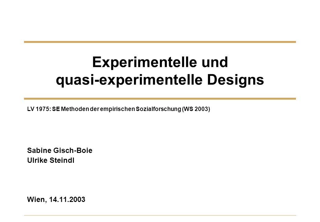 Experimentelle und quasi-experimentelle Designs Sabine Gisch-Boie Ulrike Steindl Wien, 14.11.2003 LV 1975: SE Methoden der empirischen Sozialforschung
