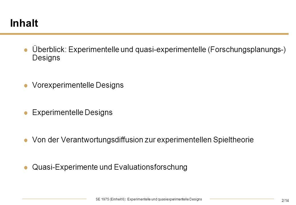 2/14 SE 1975 (Einheit 6): Experimentelle und quasiexperimentelle Designs Inhalt Überblick: Experimentelle und quasi-experimentelle (Forschungsplanungs
