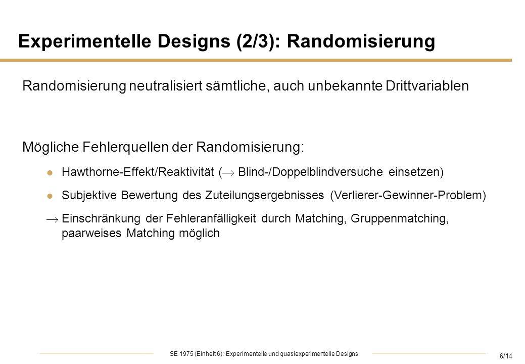6/14 SE 1975 (Einheit 6): Experimentelle und quasiexperimentelle Designs Experimentelle Designs (2/3): Randomisierung Randomisierung neutralisiert säm
