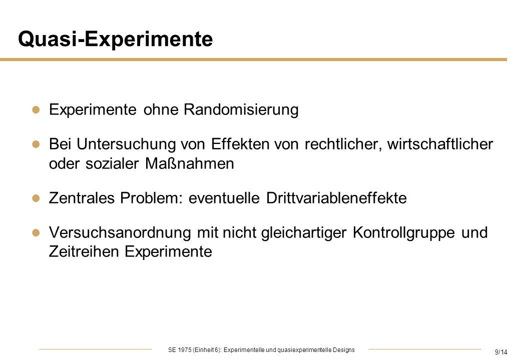 9/14 SE 1975 (Einheit 6): Experimentelle und quasiexperimentelle Designs Quasi-Experimente l Experimente ohne Randomisierung l Bei Untersuchung von Ef