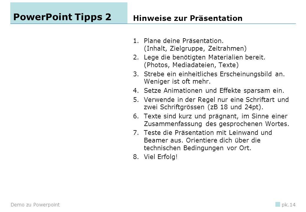 Demo zu Powerpointpk.13 Powerpoint-Tipps 1 Wichtige Tasten für die Präsentation TasteFunktion escescapebeendet die Präsentation bblackschwarzer Bildsc