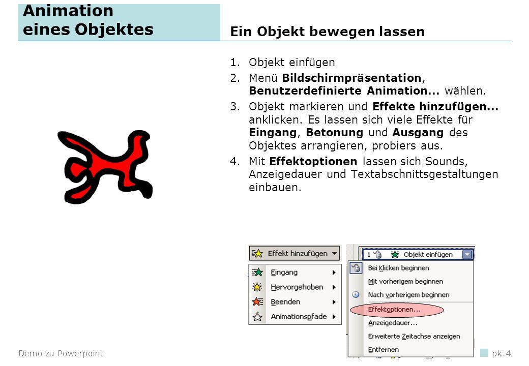 Demo zu Powerpointpk.3 Objekte 1.Wähle das Rechtecksymbol in der Symbolleiste Zeichnen 2.Erstelle ein Rechteck und markiere es. 3.Verändere die Grösse