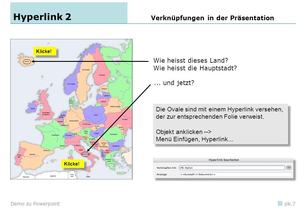 Demo zu Powerpointpk.6 Hyperlink 1 1.Füge eine Grafik, ein Bild oder etwas aus der ClipArt-Sammlung ein. 2.Markiere das Objekt und wähle Menü Einfügen