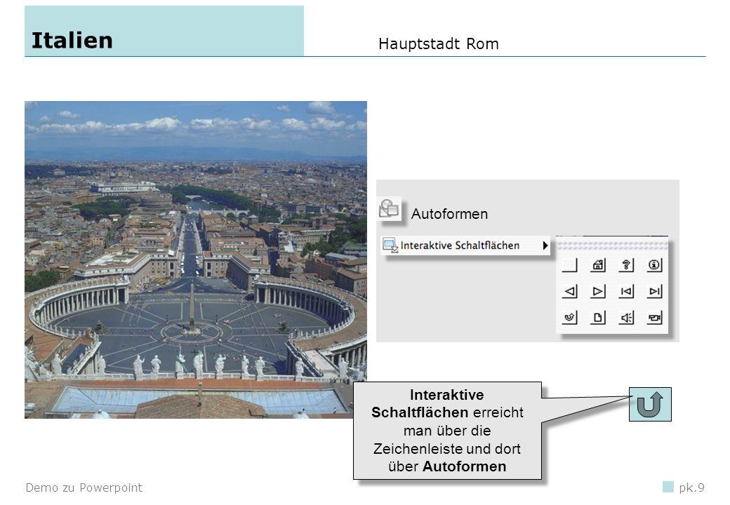 Demo zu Powerpointpk.9 Italien Hauptstadt Rom Interaktive Schaltflächen erreicht man über die Zeichenleiste und dort über Autoformen Autoformen