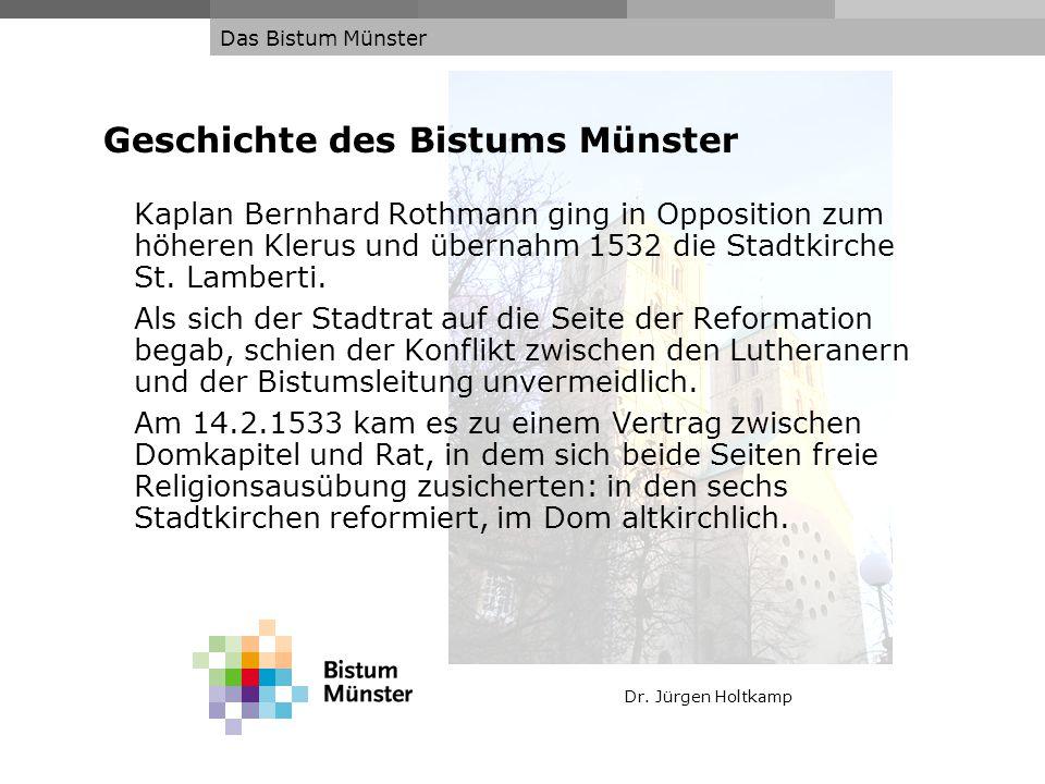 Dr. Jürgen Holtkamp Das Bistum Münster Geschichte des Bistums Münster Kaplan Bernhard Rothmann ging in Opposition zum höheren Klerus und übernahm 1532