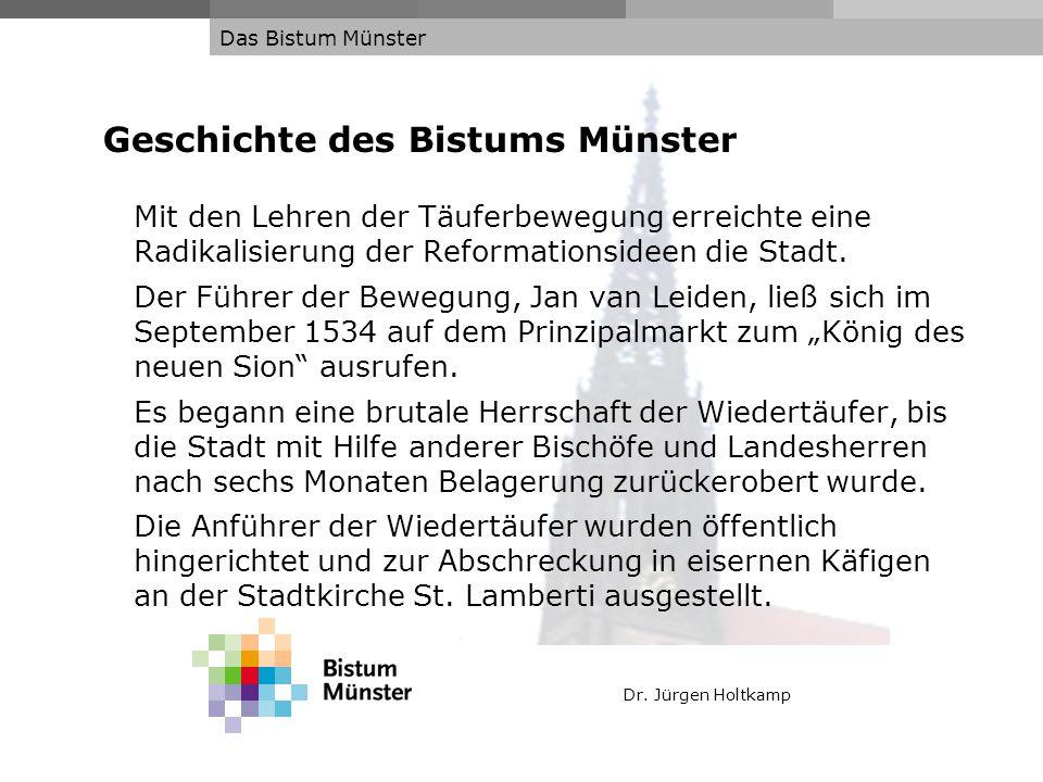 Dr. Jürgen Holtkamp Das Bistum Münster Geschichte des Bistums Münster Mit den Lehren der Täuferbewegung erreichte eine Radikalisierung der Reformation