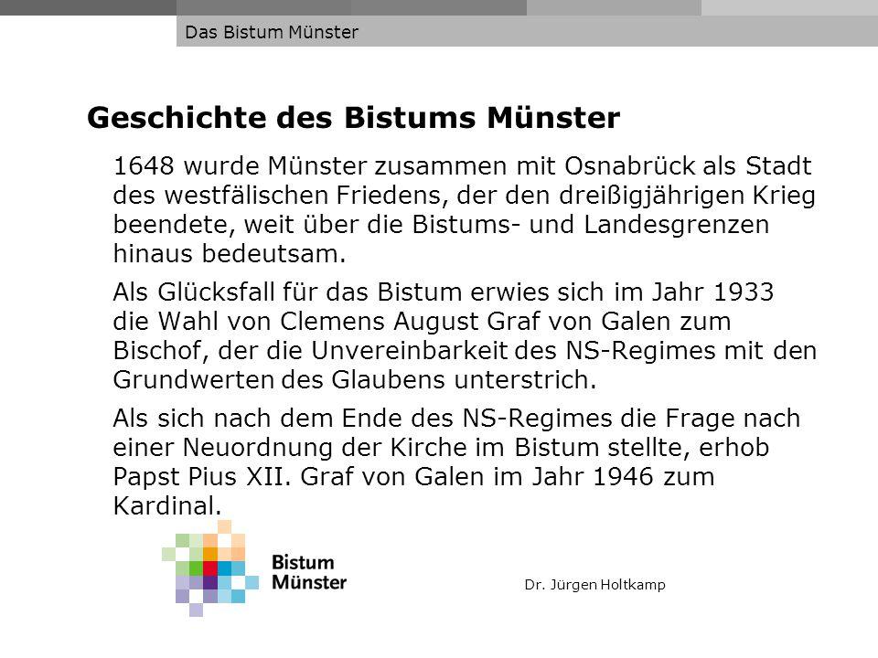 Dr. Jürgen Holtkamp Das Bistum Münster Geschichte des Bistums Münster 1648 wurde Münster zusammen mit Osnabrück als Stadt des westfälischen Friedens,