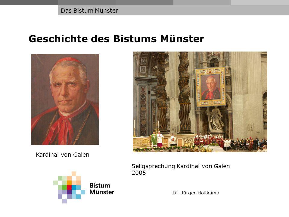 Dr. Jürgen Holtkamp Das Bistum Münster Geschichte des Bistums Münster Kardinal von Galen Seligsprechung Kardinal von Galen 2005