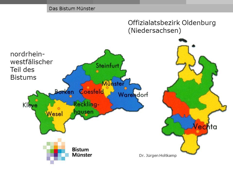 Dr. Jürgen Holtkamp Das Bistum Münster nordrhein- westfälischer Teil des Bistums Offizialatsbezirk Oldenburg (Niedersachsen)