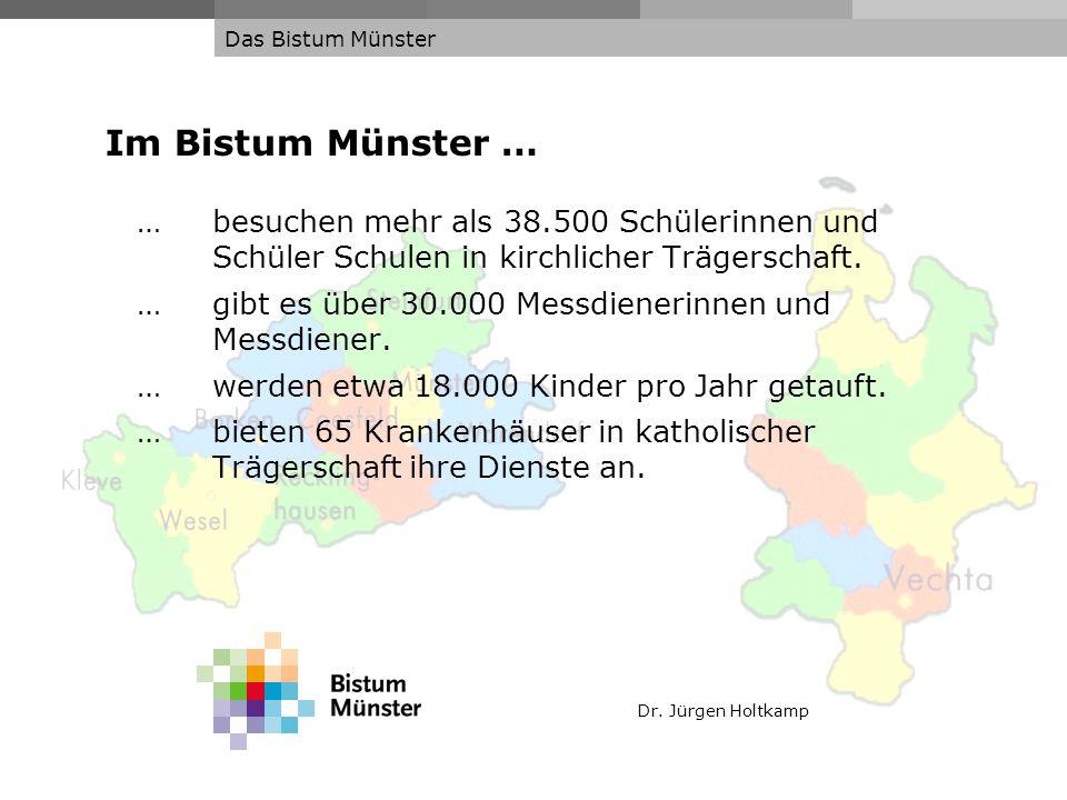 Dr. Jürgen Holtkamp Das Bistum Münster Im Bistum Münster … … besuchen mehr als 38.500 Schülerinnen und Schüler Schulen in kirchlicher Trägerschaft. …