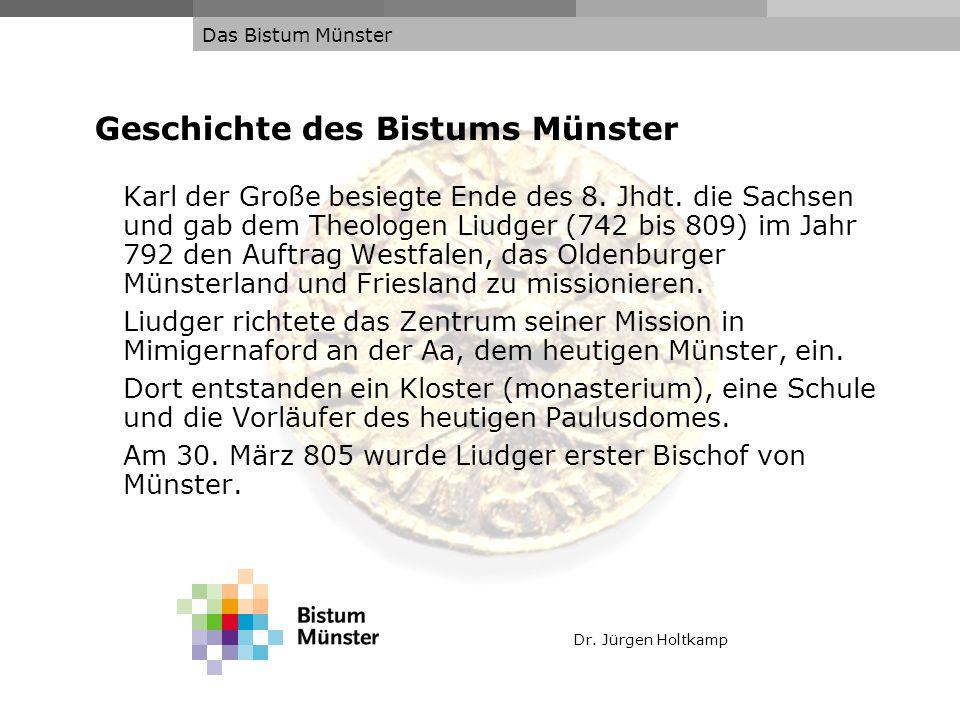 Dr. Jürgen Holtkamp Das Bistum Münster Geschichte des Bistums Münster Karl der Große besiegte Ende des 8. Jhdt. die Sachsen und gab dem Theologen Liud