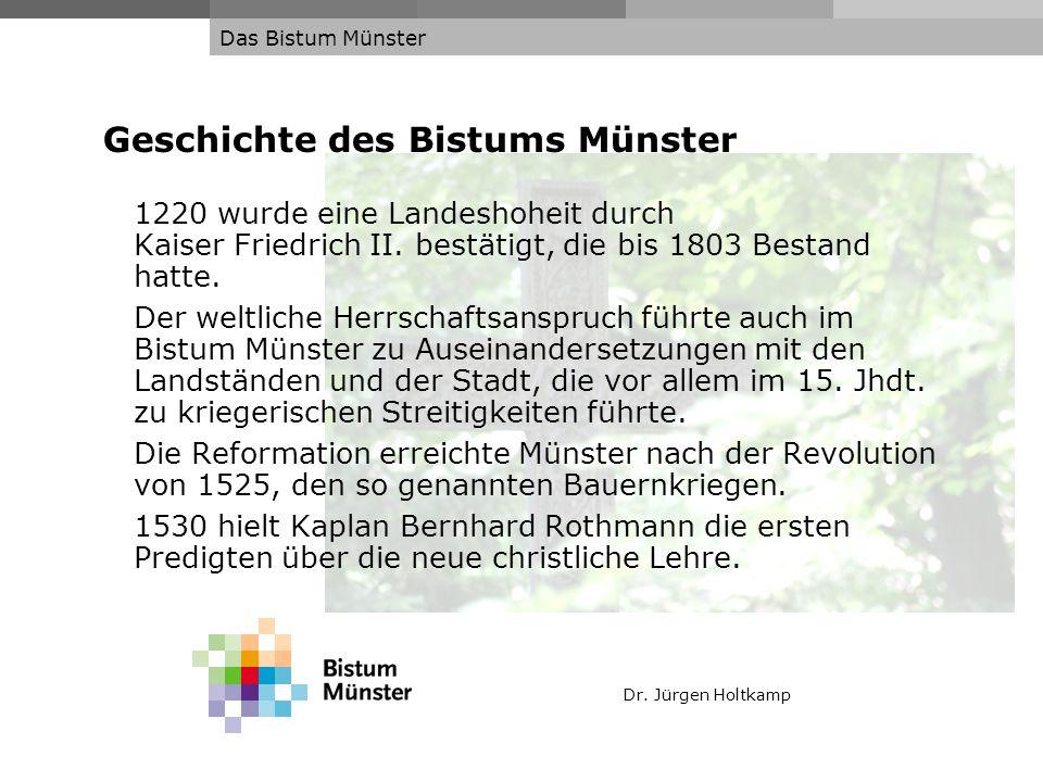 Dr. Jürgen Holtkamp Das Bistum Münster Geschichte des Bistums Münster 1220 wurde eine Landeshoheit durch Kaiser Friedrich II. bestätigt, die bis 1803