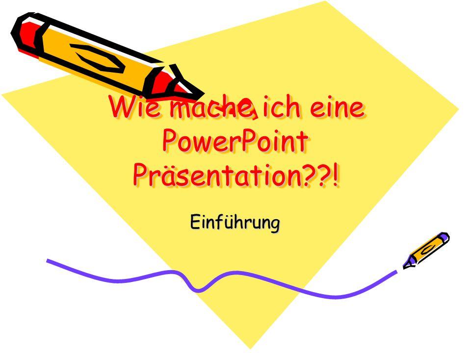 Wie mache ich eine PowerPoint Präsentation??! Einführung