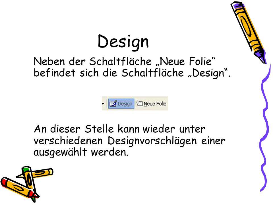 Design Neben der Schaltfläche Neue Folie befindet sich die Schaltfläche Design. An dieser Stelle kann wieder unter verschiedenen Designvorschlägen ein