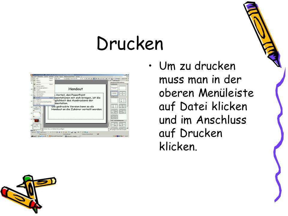 Drucken Um zu drucken muss man in der oberen Menüleiste auf Datei klicken und im Anschluss auf Drucken klicken.