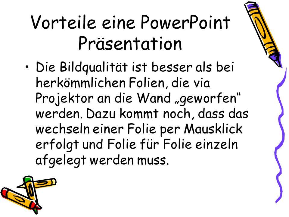 Vorteile eine PowerPoint Präsentation Die Bildqualität ist besser als bei herkömmlichen Folien, die via Projektor an die Wand geworfen werden. Dazu ko
