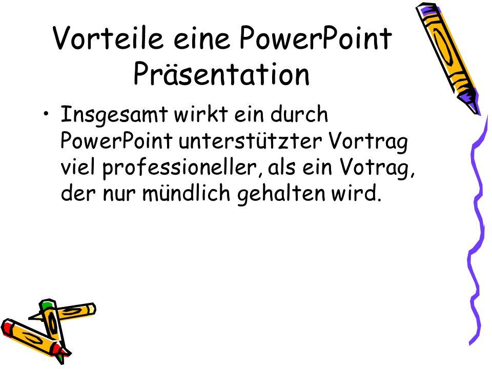 Vorteile eine PowerPoint Präsentation Insgesamt wirkt ein durch PowerPoint unterstützter Vortrag viel professioneller, als ein Votrag, der nur mündlic