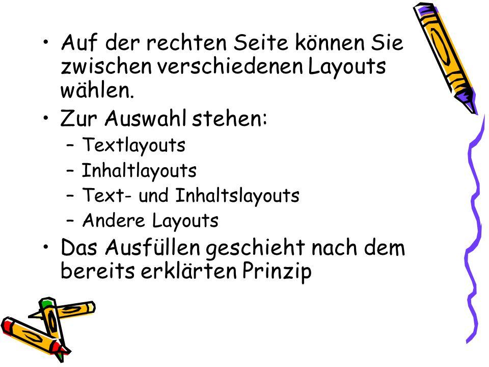 Auf der rechten Seite können Sie zwischen verschiedenen Layouts wählen. Zur Auswahl stehen: –Textlayouts –Inhaltlayouts –Text- und Inhaltslayouts –And