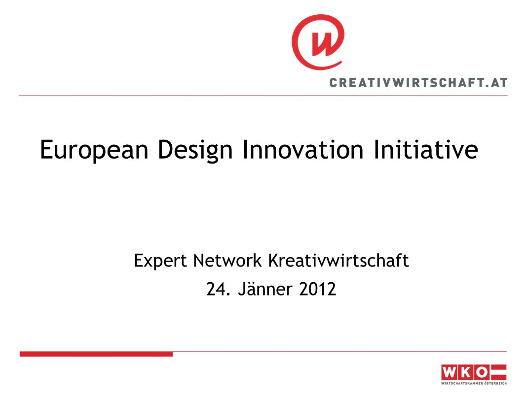 www.creativwirtschaft.at EK-Konsultation: Design as a driver of user- centred innovation (2009) Arbeitspapier der EK/GD Unternehmen & öffentliche Konsultation: Soll mehr getan werden, um Design in der Innovationspolitik zu unterstützen.