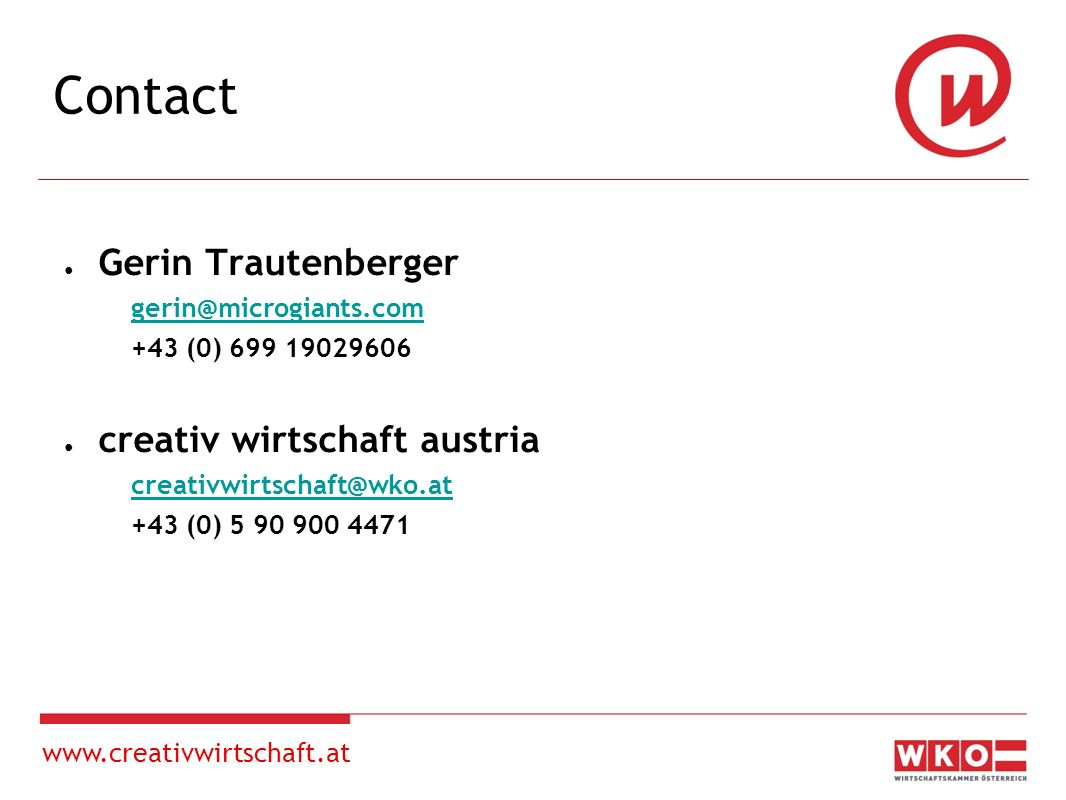 www.creativwirtschaft.at Contact Gerin Trautenberger gerin@microgiants.com +43 (0) 699 19029606 creativ wirtschaft austria creativwirtschaft@wko.at +43 (0) 5 90 900 4471