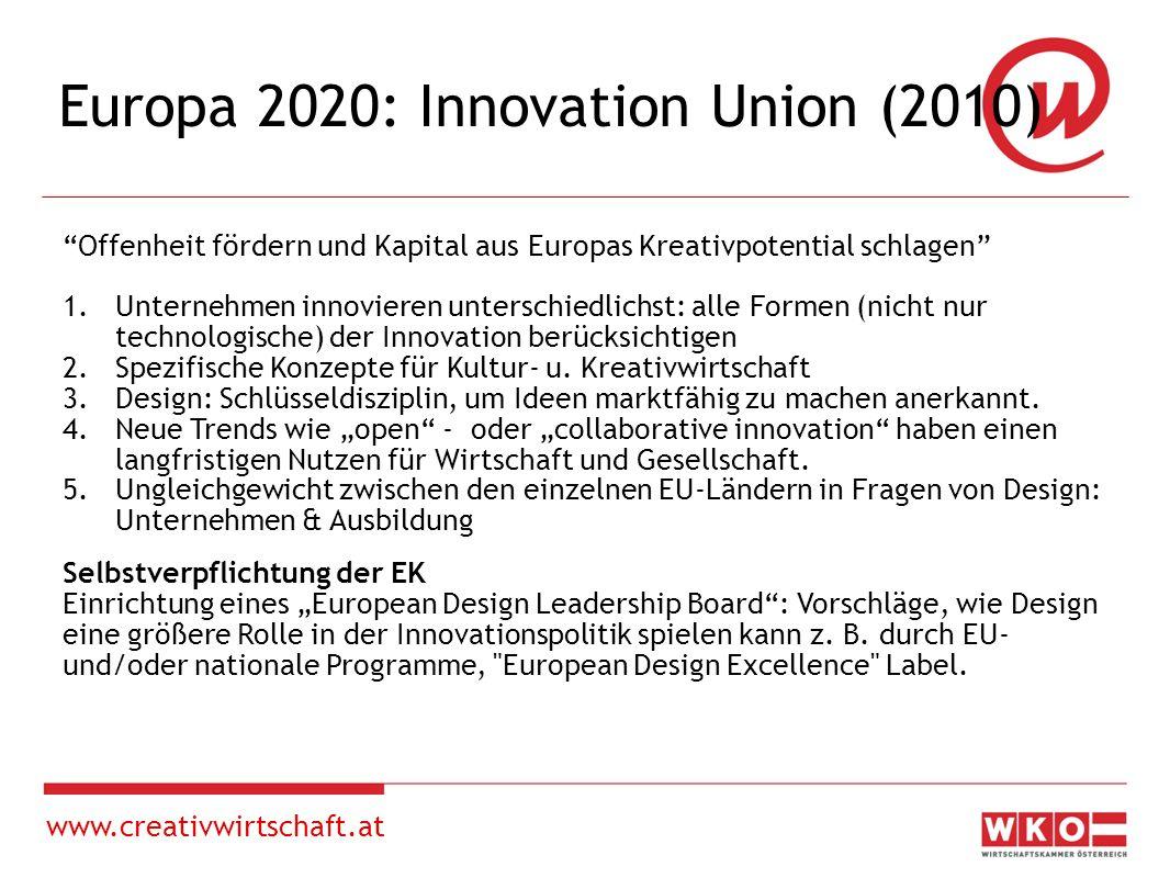 www.creativwirtschaft.at Offenheit fördern und Kapital aus Europas Kreativpotential schlagen 1.Unternehmen innovieren unterschiedlichst: alle Formen (nicht nur technologische) der Innovation berücksichtigen 2.Spezifische Konzepte für Kultur- u.