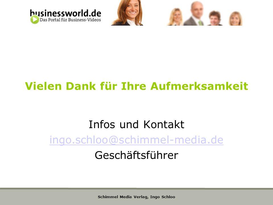 Vielen Dank für Ihre Aufmerksamkeit Infos und Kontakt ingo.schloo@schimmel-media.de Geschäftsführer