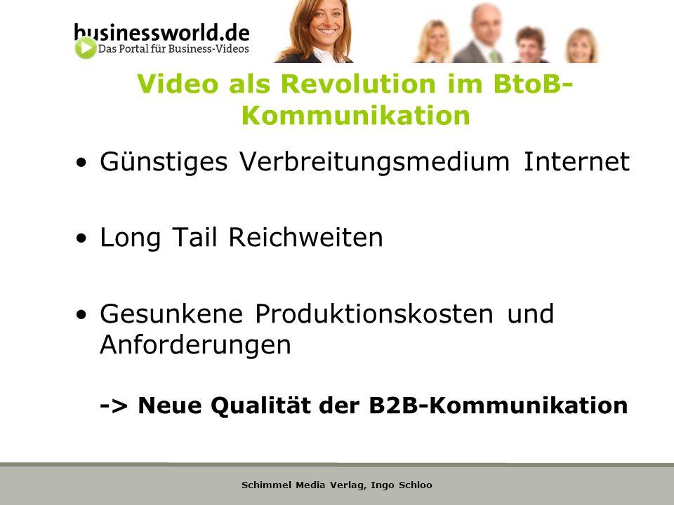 Schimmel Media Verlag, Ingo Schloo Video als Revolution im BtoB- Kommunikation Günstiges Verbreitungsmedium Internet Long Tail Reichweiten Gesunkene P