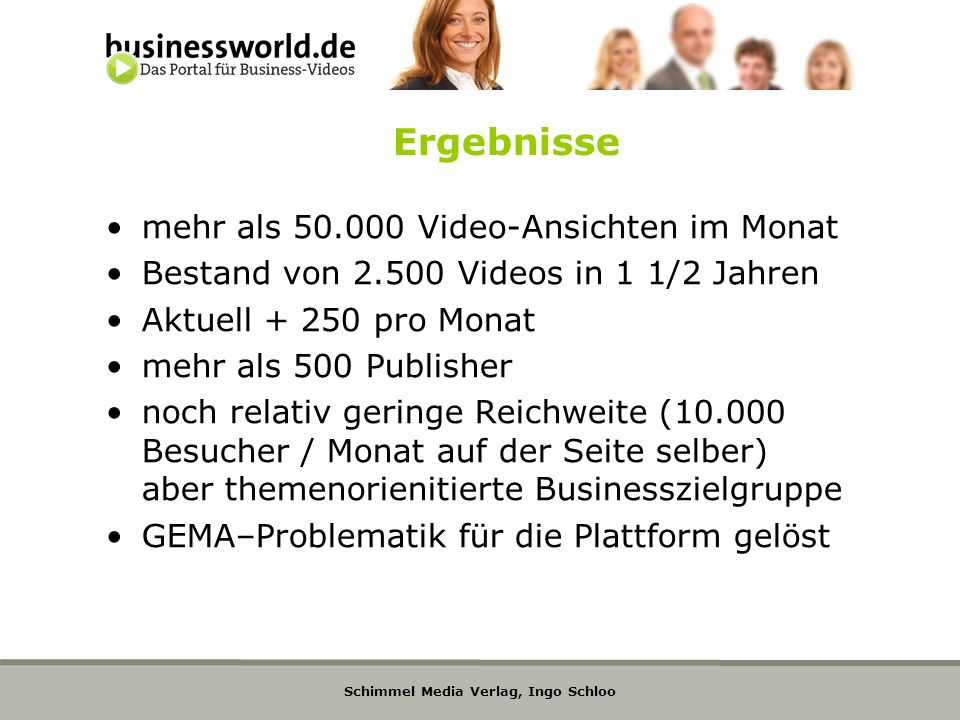 Schimmel Media Verlag, Ingo Schloo Ergebnisse mehr als 50.000 Video-Ansichten im Monat Bestand von 2.500 Videos in 1 1/2 Jahren Aktuell + 250 pro Mona