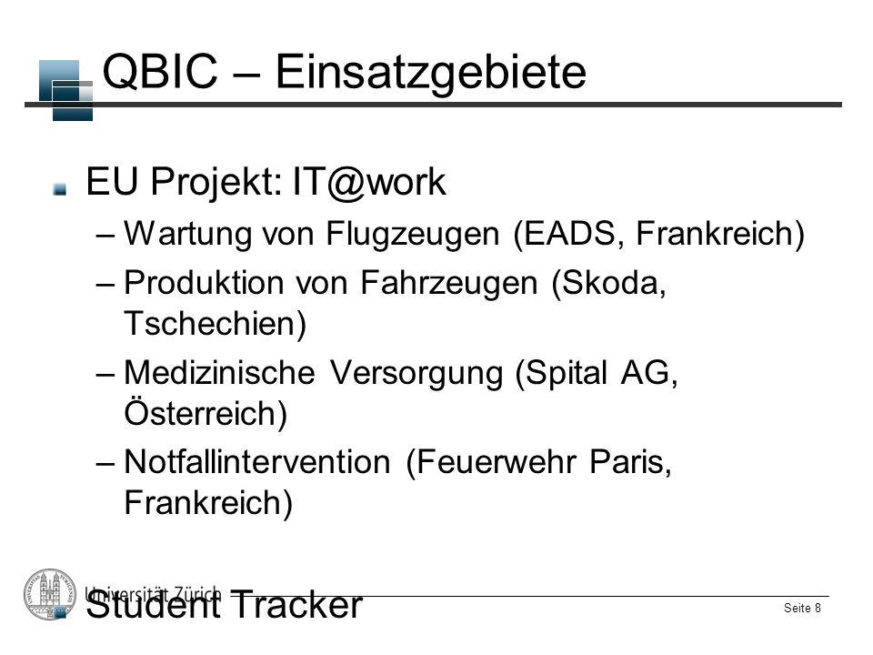 Seite 8 QBIC – Einsatzgebiete EU Projekt: IT@work –Wartung von Flugzeugen (EADS, Frankreich) –Produktion von Fahrzeugen (Skoda, Tschechien) –Medizinis