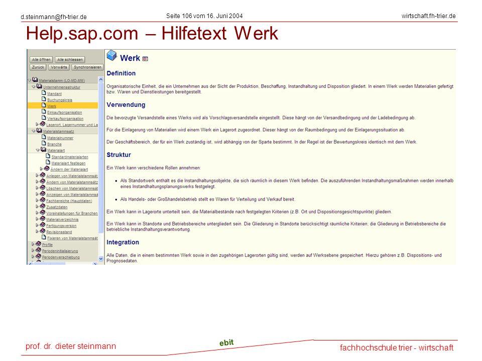 prof. dr. dieter steinmann Seite 106 vom 16. Juni 2004 ebit fachhochschule trier - wirtschaft wirtschaft.fh-trier.de d.steinmann@fh-trier.de Help.sap.