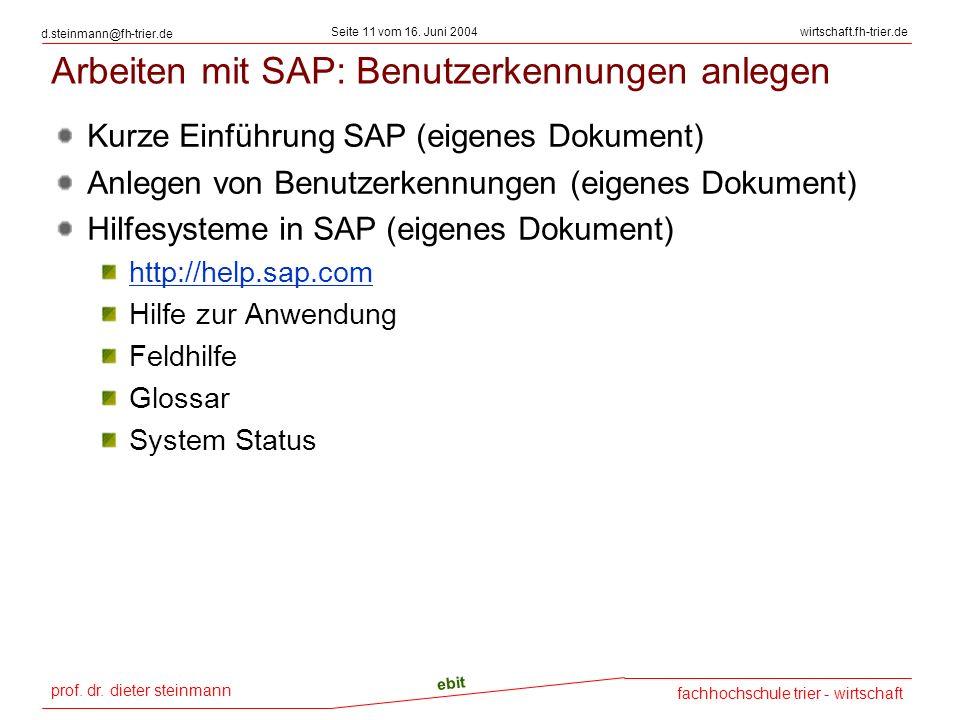 prof. dr. dieter steinmann Seite 11 vom 16. Juni 2004 ebit fachhochschule trier - wirtschaft wirtschaft.fh-trier.de d.steinmann@fh-trier.de Arbeiten m