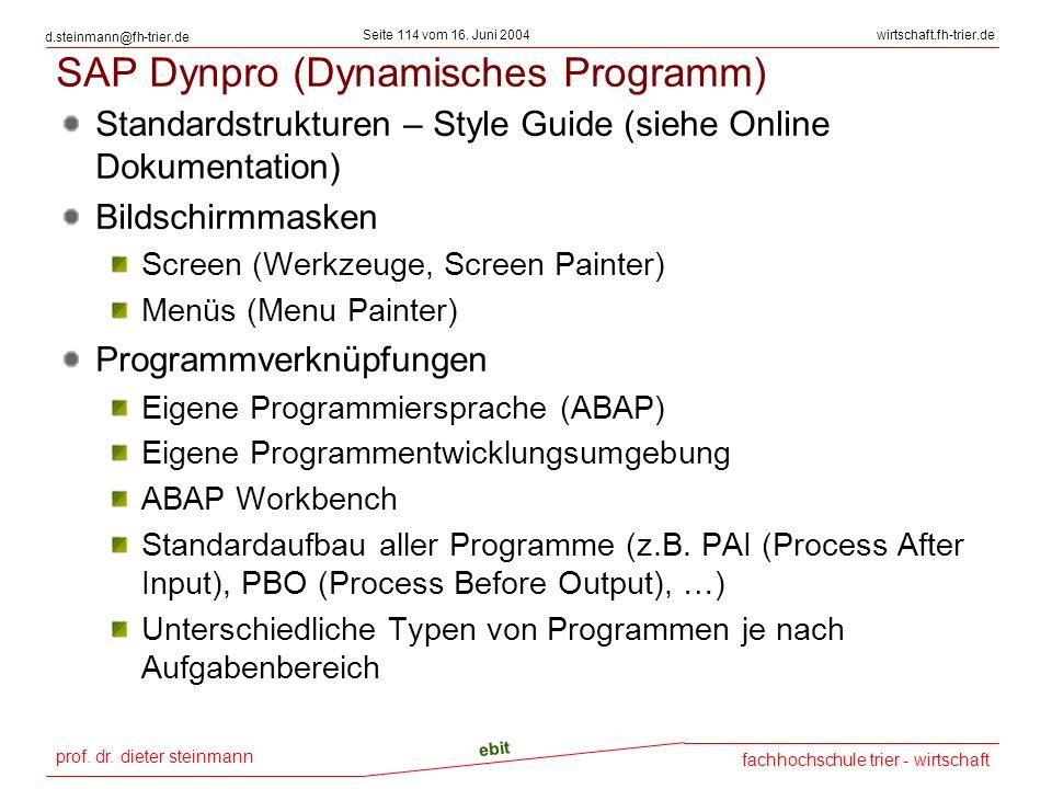 prof. dr. dieter steinmann Seite 114 vom 16. Juni 2004 ebit fachhochschule trier - wirtschaft wirtschaft.fh-trier.de d.steinmann@fh-trier.de SAP Dynpr