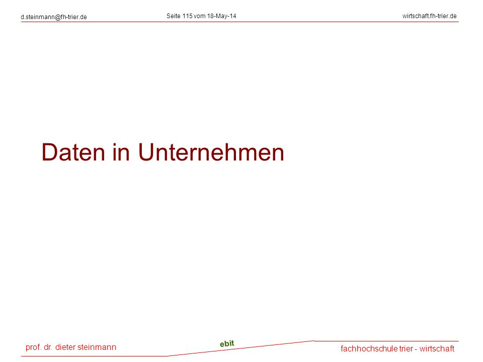 prof. dr. dieter steinmann d.steinmann@fh-trier.de Seite 115 vom 18-May-14wirtschaft.fh-trier.de fachhochschule trier - wirtschaft ebit Daten in Unter