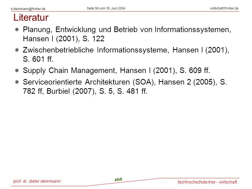 prof. dr. dieter steinmann Seite 56 vom 16. Juni 2004 ebit fachhochschule trier - wirtschaft wirtschaft.fh-trier.de d.steinmann@fh-trier.de Literatur
