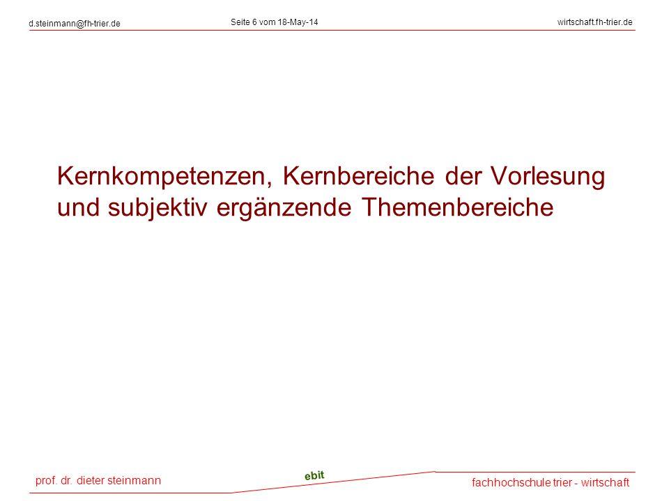 prof. dr. dieter steinmann d.steinmann@fh-trier.de Seite 6 vom 18-May-14wirtschaft.fh-trier.de fachhochschule trier - wirtschaft ebit Kernkompetenzen,