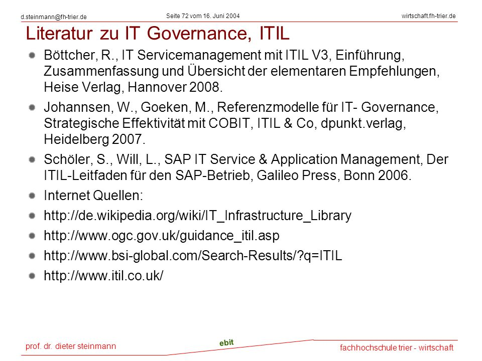 prof. dr. dieter steinmann Seite 72 vom 16. Juni 2004 ebit fachhochschule trier - wirtschaft wirtschaft.fh-trier.de d.steinmann@fh-trier.de Literatur