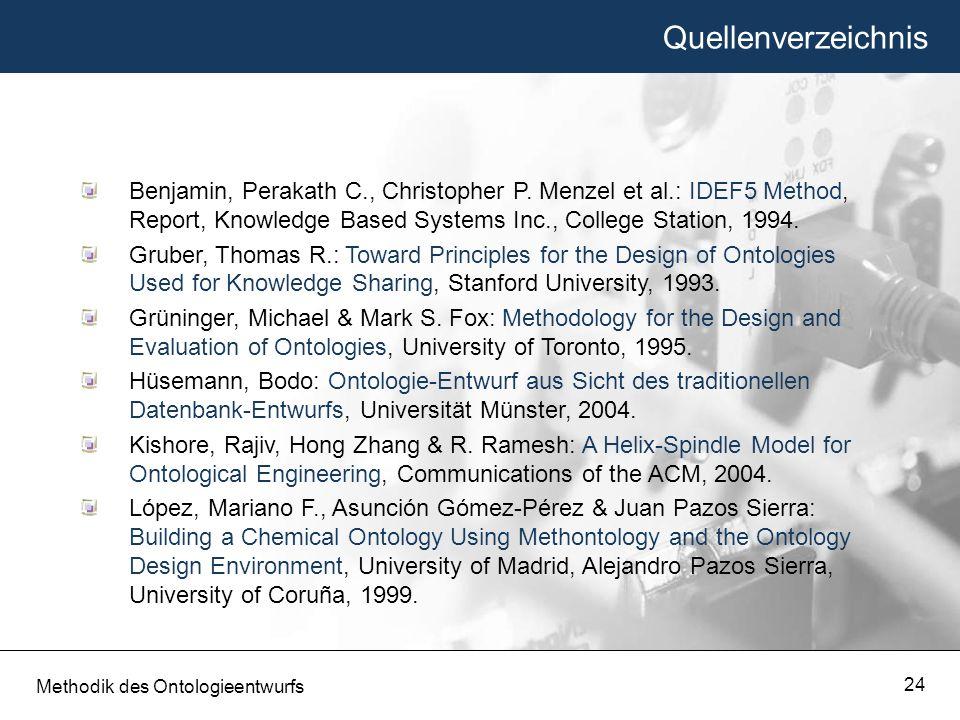 Quellenverzeichnis Methodik des Ontologieentwurfs 24 Benjamin, Perakath C., Christopher P. Menzel et al.: IDEF5 Method, Report, Knowledge Based System
