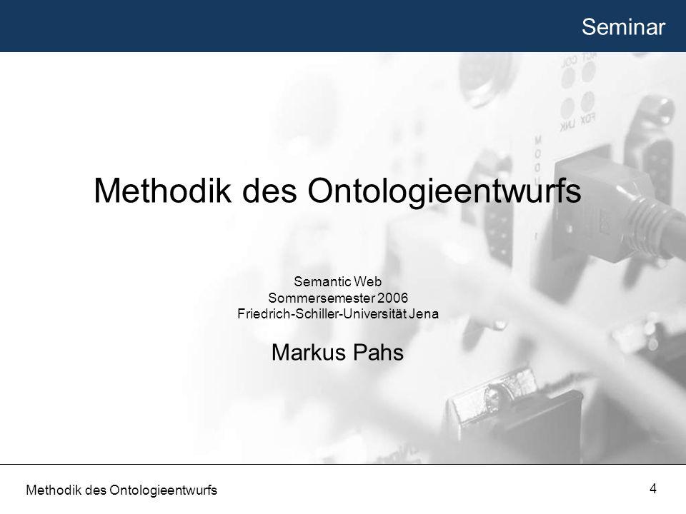 Agenda 1.Entwurfskriterien 2.Entwurfsstrategien 3.Manuelle Entwurfsmethoden Methode nach Uschold und King Methode von Grüninger und Fox Methontology On-To-Knowledge weitere Methoden 4.Werkzeuge Methodik des Ontologieentwurfs 5