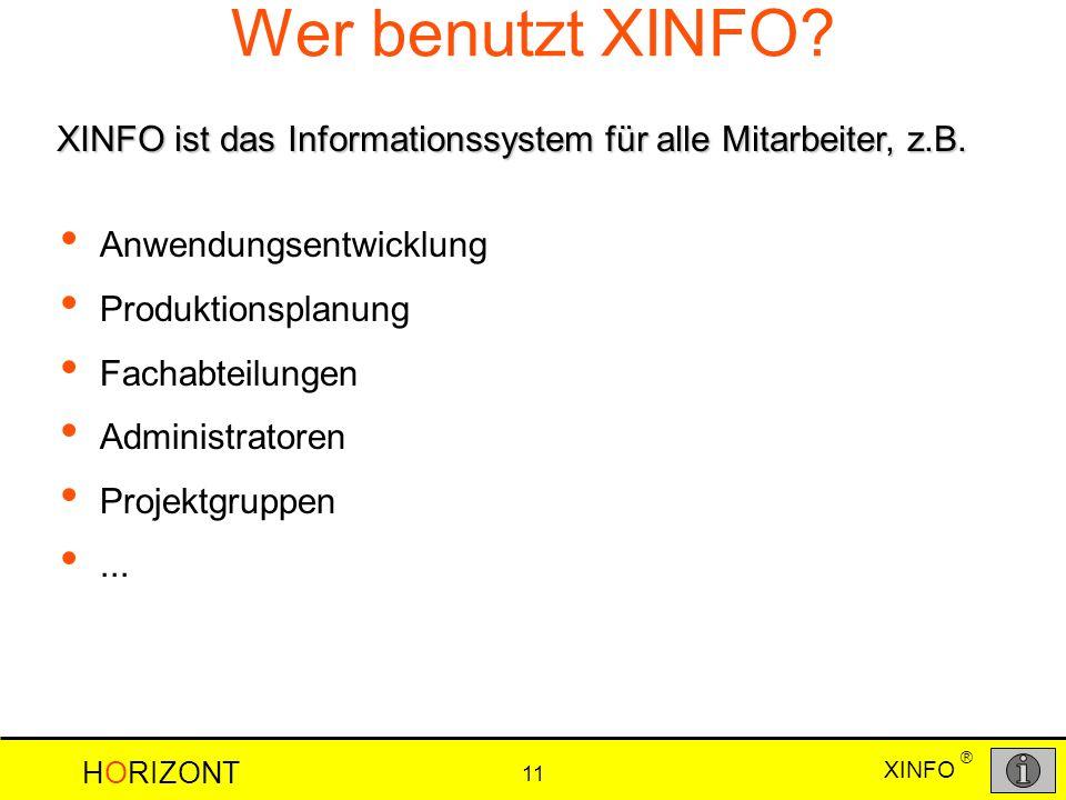 XINFO HORIZONT 11 ® Wer benutzt XINFO? Anwendungsentwicklung Produktionsplanung Fachabteilungen Administratoren Projektgruppen... XINFO ist das Inform