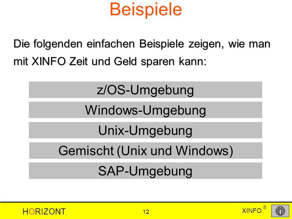 XINFO HORIZONT 12 ® Beispiele Die folgenden einfachen Beispiele zeigen, wie man mit XINFO Zeit und Geld sparen kann: Windows-Umgebung Unix-Umgebung z/
