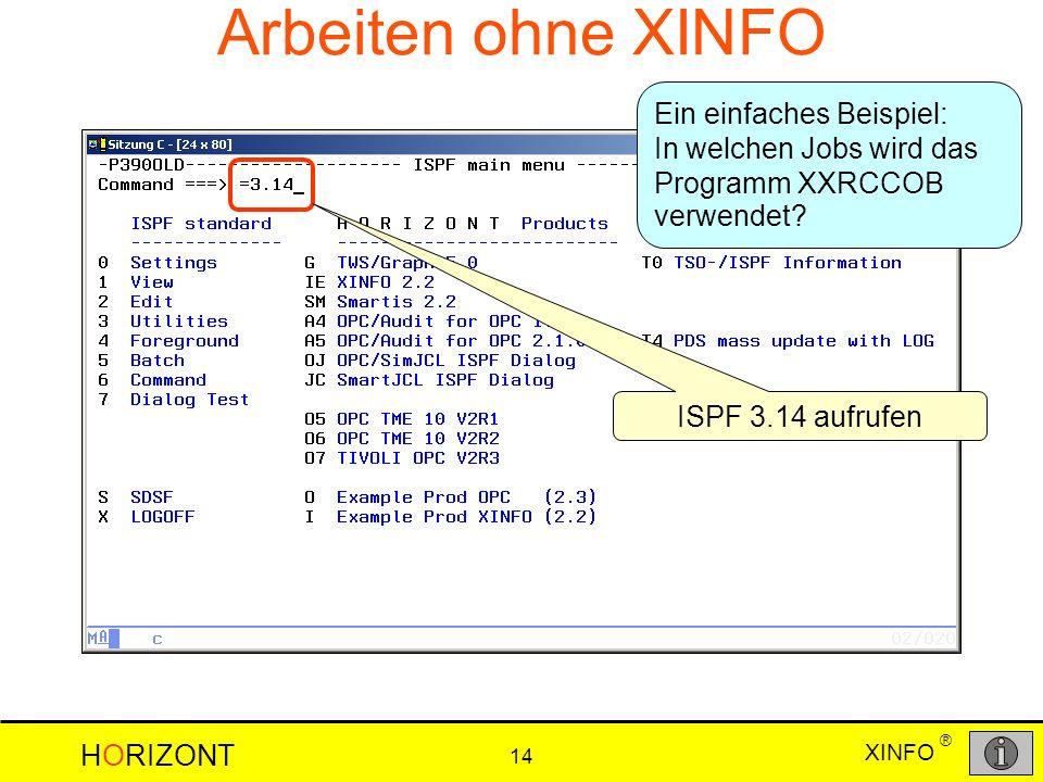 XINFO HORIZONT 14 ® Arbeiten ohne XINFO Ein einfaches Beispiel: In welchen Jobs wird das Programm XXRCCOB verwendet? ISPF 3.14 aufrufen