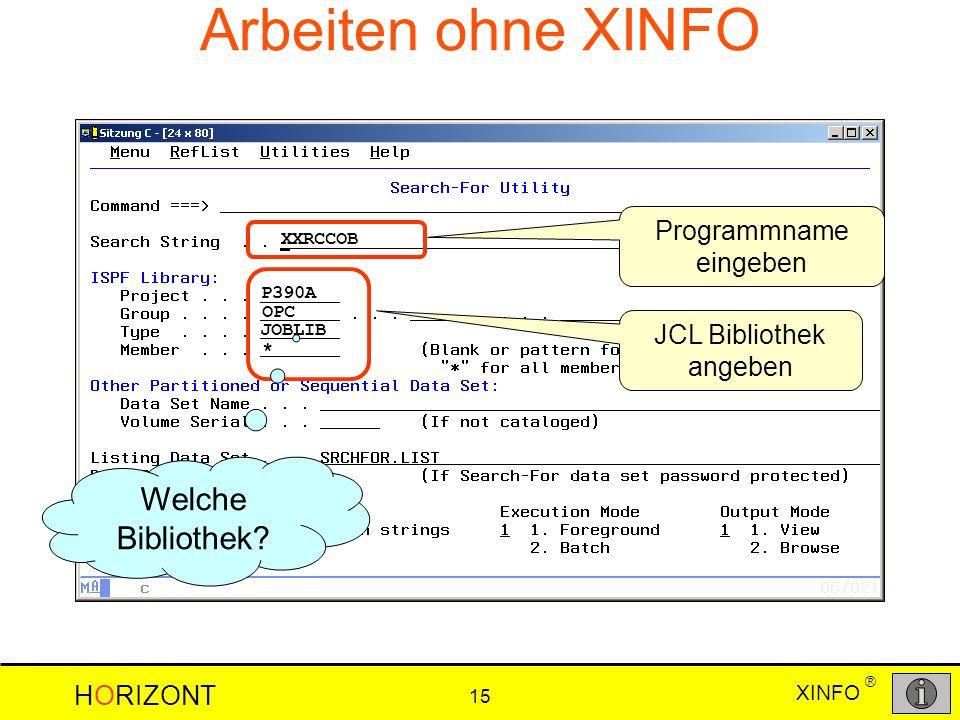 XINFO HORIZONT 15 ® Arbeiten ohne XINFO Programmname eingeben XXRCCOB JCL Bibliothek angeben P390A OPC JOBLIB Welche Bibliothek? *
