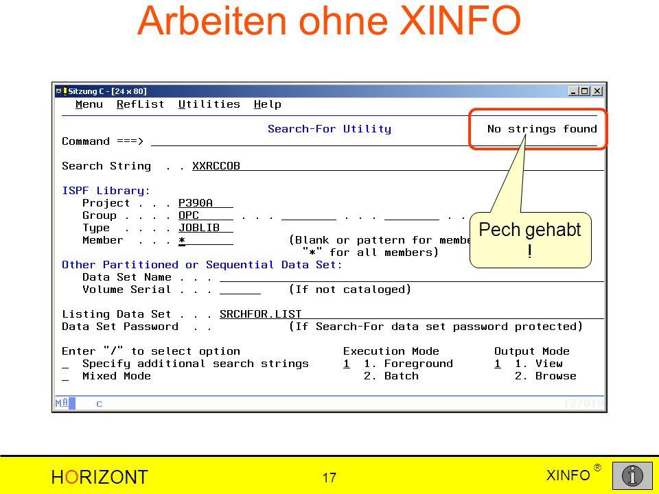 XINFO HORIZONT 17 ® Arbeiten ohne XINFO Pech gehabt !