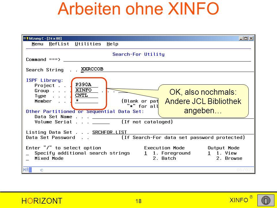 XINFO HORIZONT 18 ® Arbeiten ohne XINFO XXRCCOB OK, also nochmals: Andere JCL Bibliothek angeben… P390A XINFO CNTL *