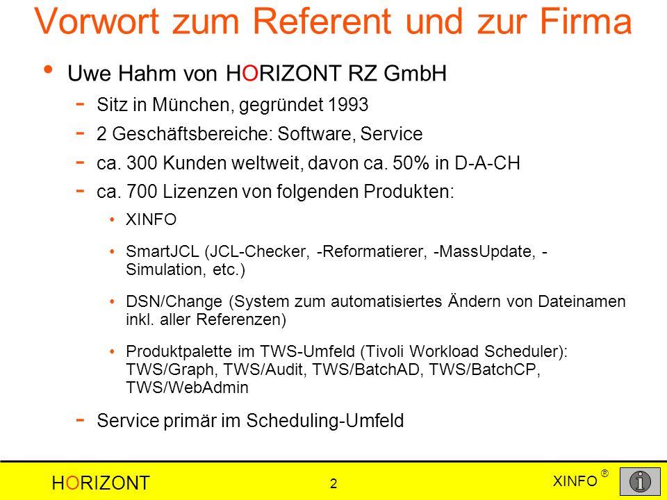 XINFO HORIZONT 2 ® Vorwort zum Referent und zur Firma Uwe Hahm von HORIZONT RZ GmbH - Sitz in München, gegründet 1993 - 2 Geschäftsbereiche: Software,