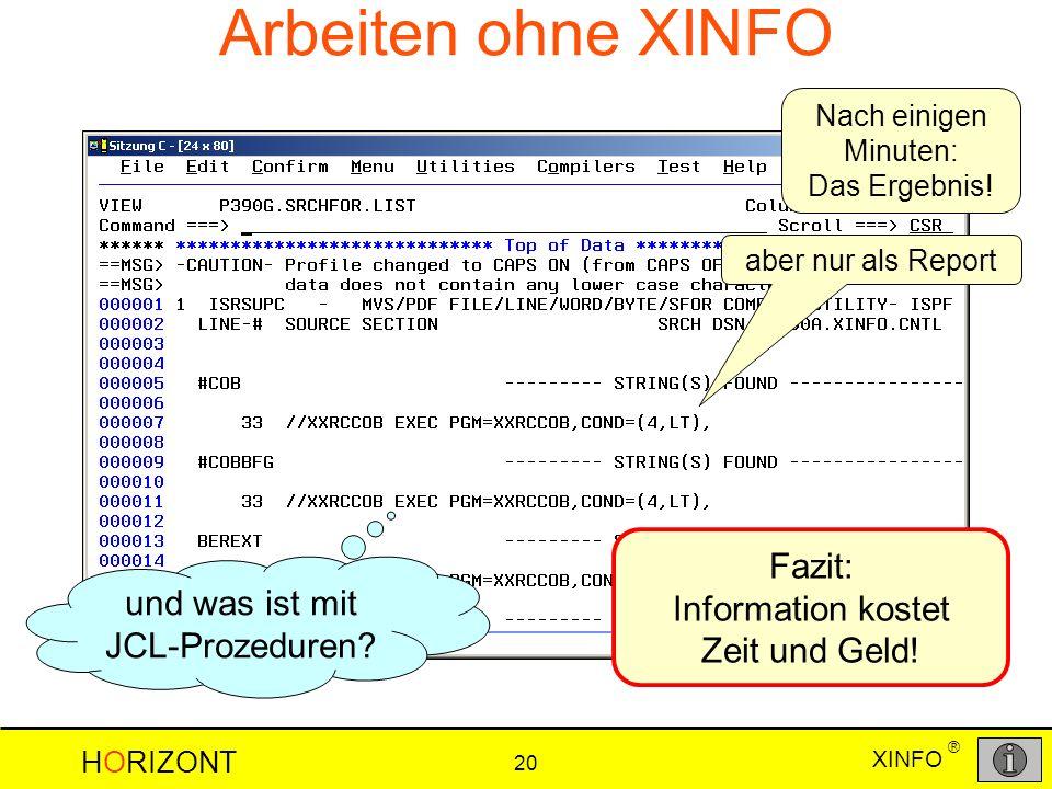 XINFO HORIZONT 20 ® Arbeiten ohne XINFO Nach einigen Minuten: Das Ergebnis! und was ist mit JCL-Prozeduren? Fazit: Information kostet Zeit und Geld! a