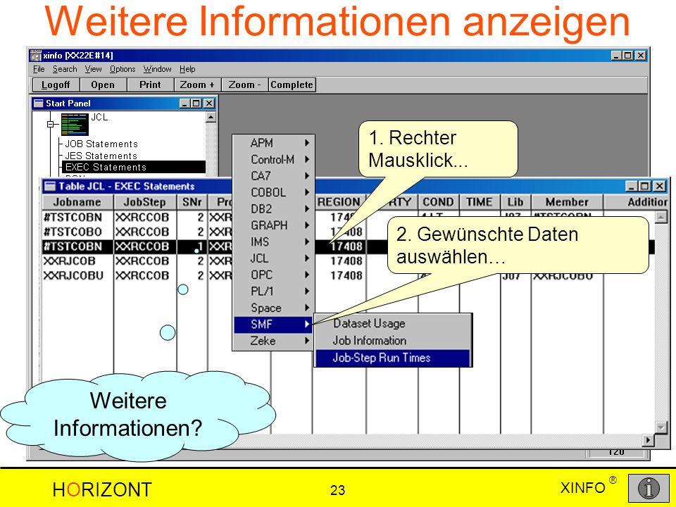 XINFO HORIZONT 23 ® Weitere Informationen anzeigen 1. Rechter Mausklick... Weitere Informationen? 2. Gewünschte Daten auswählen…